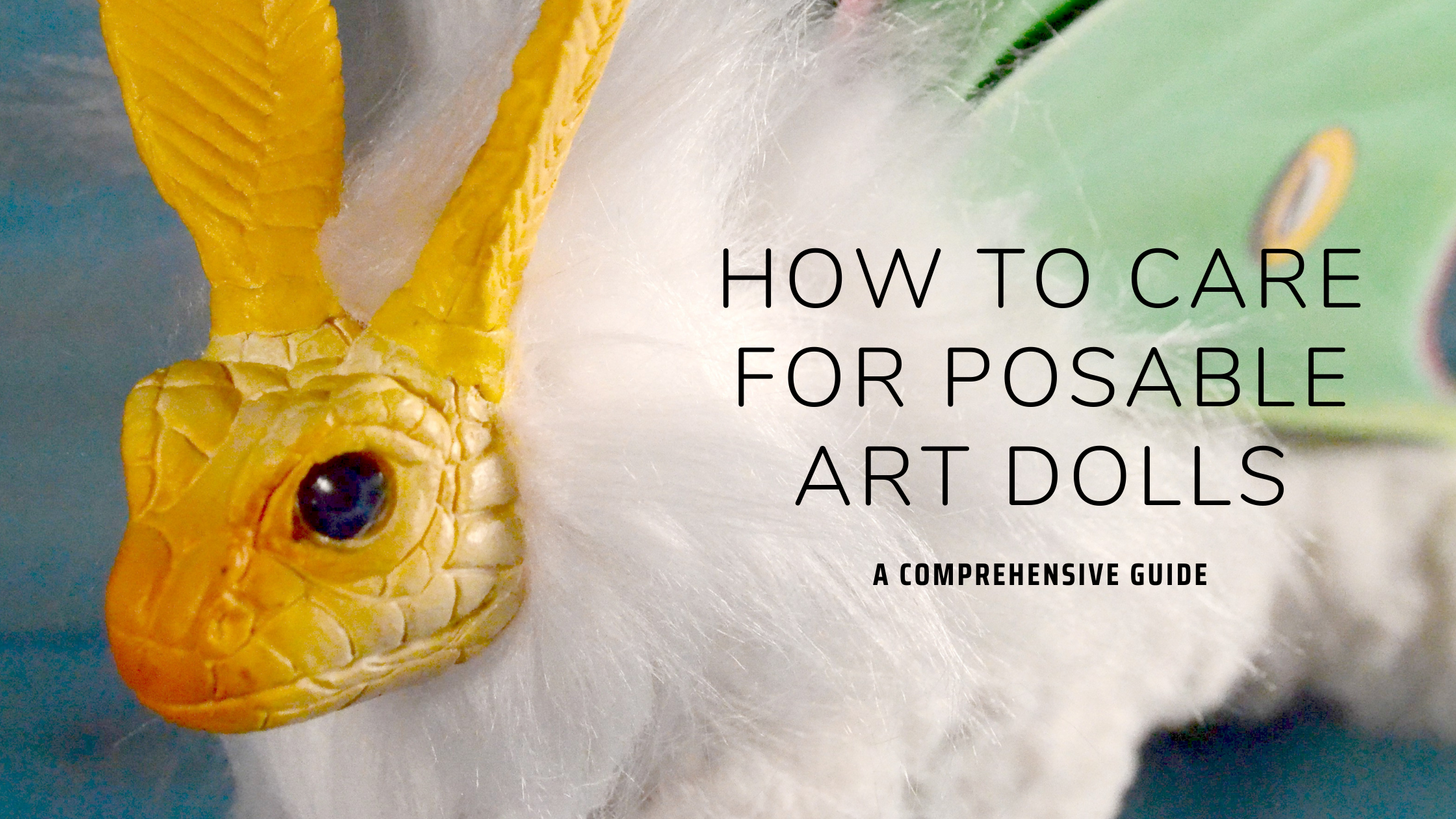How to care for Posable Art Dolls